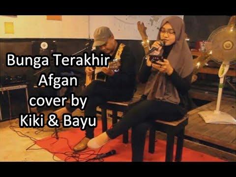 Afgan - Bunga Terakhir (cover) by Kiki & Bayu