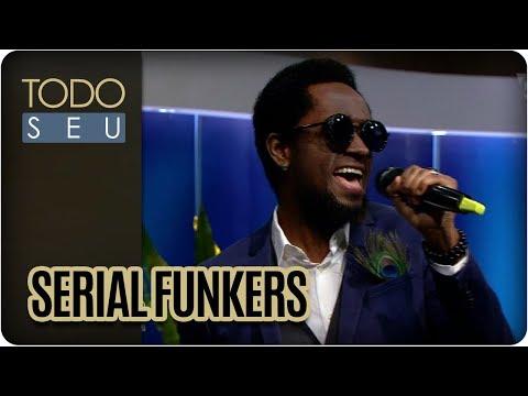 Musical Com A Banda Serial Funkers - Todo Seu (21/03/18)