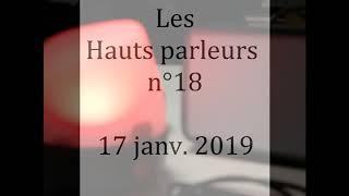 Replay Les Hauts parleurs n°18 - 17janv 2019