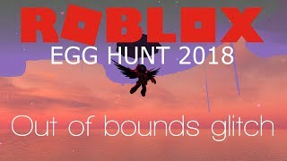 EGG HUNT 2018 OUT-OF-BOUNDS GLITCH (TUTORIAL) | ROBLOX Egg Hunt 2018