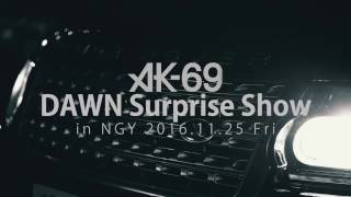 AK-69 / 『DAWN』Surprise Show in NGY -2016.11.25-