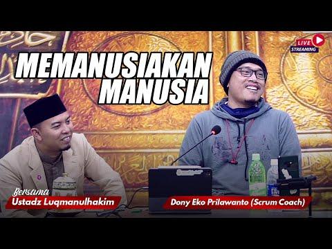 MEMANUSIAKAN MANUSIA | Bersama K.H Luqmanulhakim SE.I & Mas Dony Eo Prilawanto (Scrum Coach)