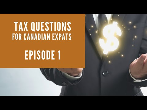 EXPAT TAX QUESTIONS |  Canadians Working Abroad Asked 5 Questions