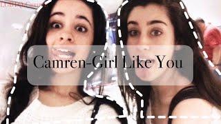 Camren-Girl Like You(Maroon 5)