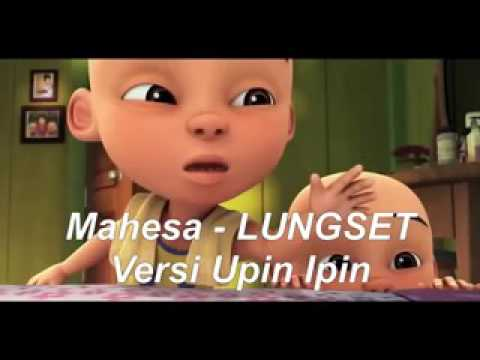 Lagu Lungset Mahesa LUNGSET   Versi Upin Ipin
