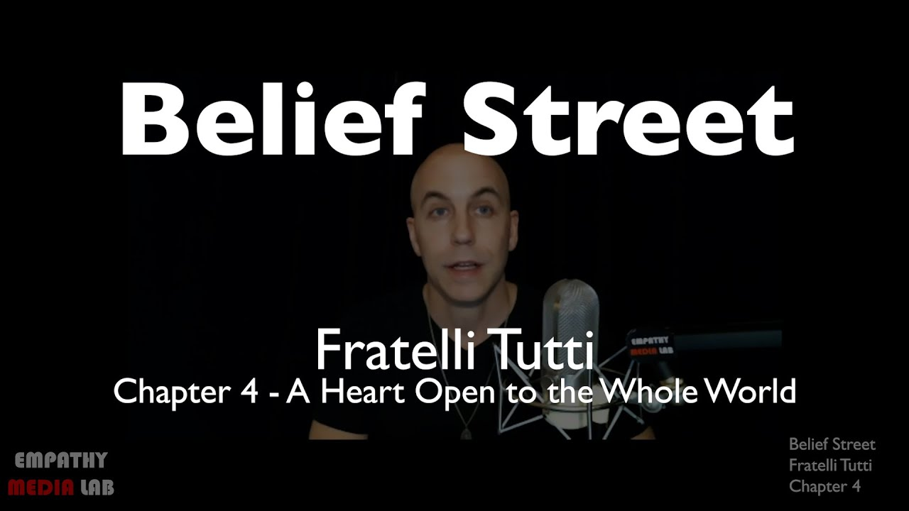 A Heart Open to the Whole World - Fratelli Tutti Chapter 4 - Belief Street