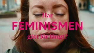 Har feminismen gått för långt?