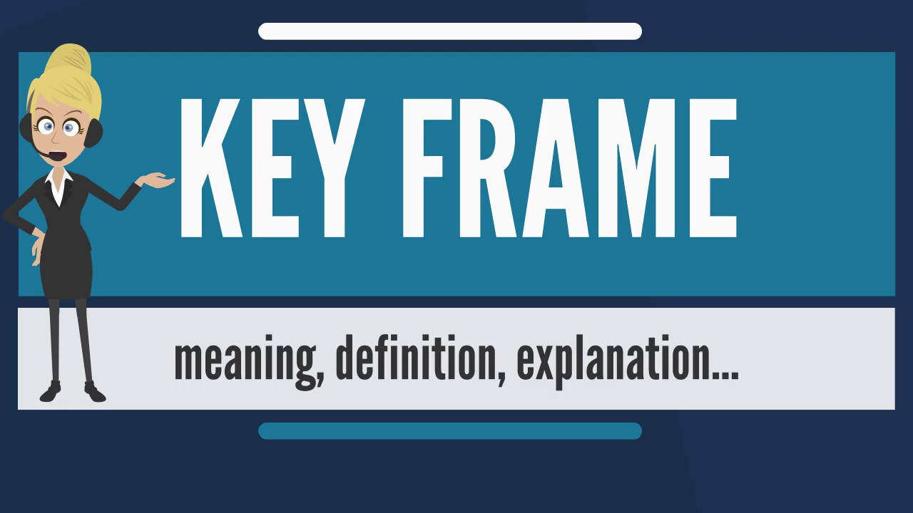 What is KEY FRAME? What does KEY FRAME mean? KEY FRAME meaning ...