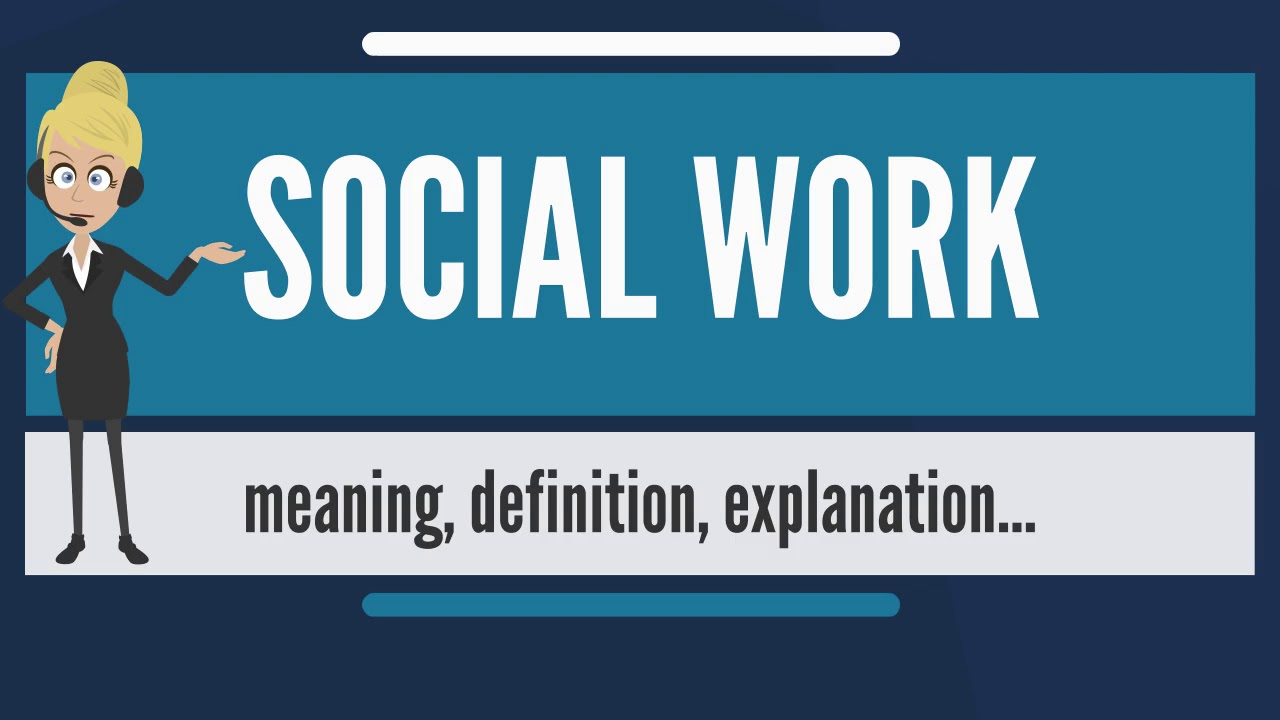 what is social work? what does social work mean? social work meaning