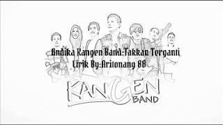 Andika Kangen Band :Takkan Terganti (Lirik By:Aritonang 88)