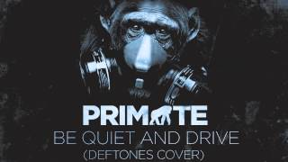 Be Quiet And Drive (Deftones Cover) - Primate