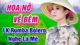 Hoa Nở Về Đêm, Xin Em Đừng Khóc Vu Quy - LK Rumba Bolero Trữ Tình Nghe Là Mê