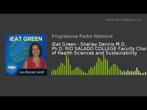 IEat Green - Shelley Dennis M.D., Ph.D. RIO SALADO COLLEGE Faculty Chair Of Health Sciences And Sust