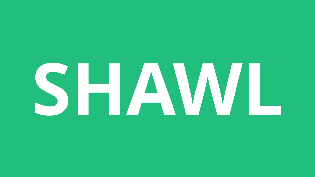 How To Pronounce Shawl - Pronunciation Academy