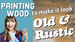 Making Wood Look Old & Rustic with Acrylic Paint