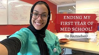 ENDING MY FIRST YEAR OF MED SCHOOL! (in Ramadan!)
