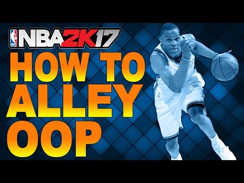 How To Do Alley Oop NBA 2K17 Xbox One / PS4
