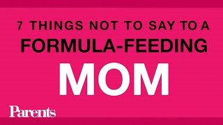 7 Things NOT to Say to a Formula-Feeding Mom | Parents
