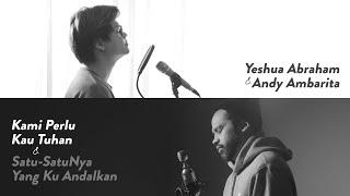 #SaatTeduh Yeshua Abraham & Andy Ambarita - Kami Perlu Kau Tuhan & Satu-SatuNya Yang Kuandalkan