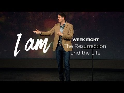 I Am (Part 8) - The Resurrection and the Life
