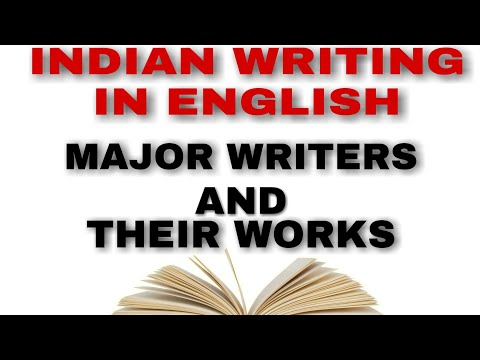ENGLISH LITERATURE    INDIAN WRITINGS IN ENGLISH   MAJOR WRITERS AND THEIR WORKS
