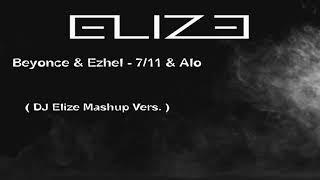 Beyonce & Ezhel - 7/11 & Alo ( DJ Elize Mashup Vers.)