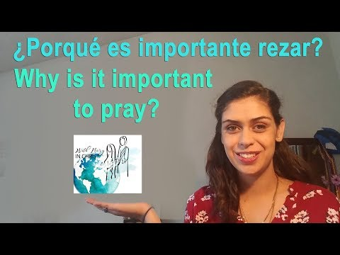 ¿Porqué es importante rezar? / Why is it important to pray?