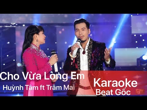 Karaoke Cho Vừa Lòng Em songca (Beat Gốc chuẩn): Huỳnh Tâm ft Trâm Mai