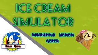 Roblox - ICE CREAM SIMULATOR (ben baya eziğim)#1