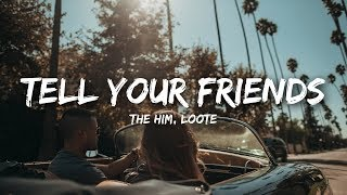 The Him - Tell Your Friends (Lyrics) ft. Loote