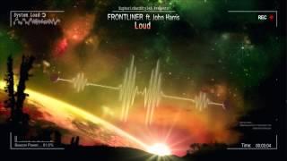 Frontliner ft. John Harris - Loud [HQ Original]