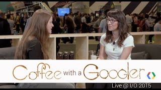 Coffee with a Googler: Chat with Kelly Shuster (Live from Google I/O 2015)