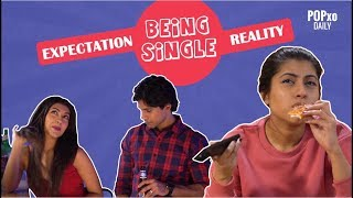 Being Single : Expectation Vs Reality - POPxo