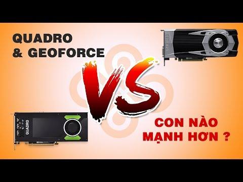Nvidia Quadro vs Nvidia Geforce - Card đồ họa nào tốt hơn???
