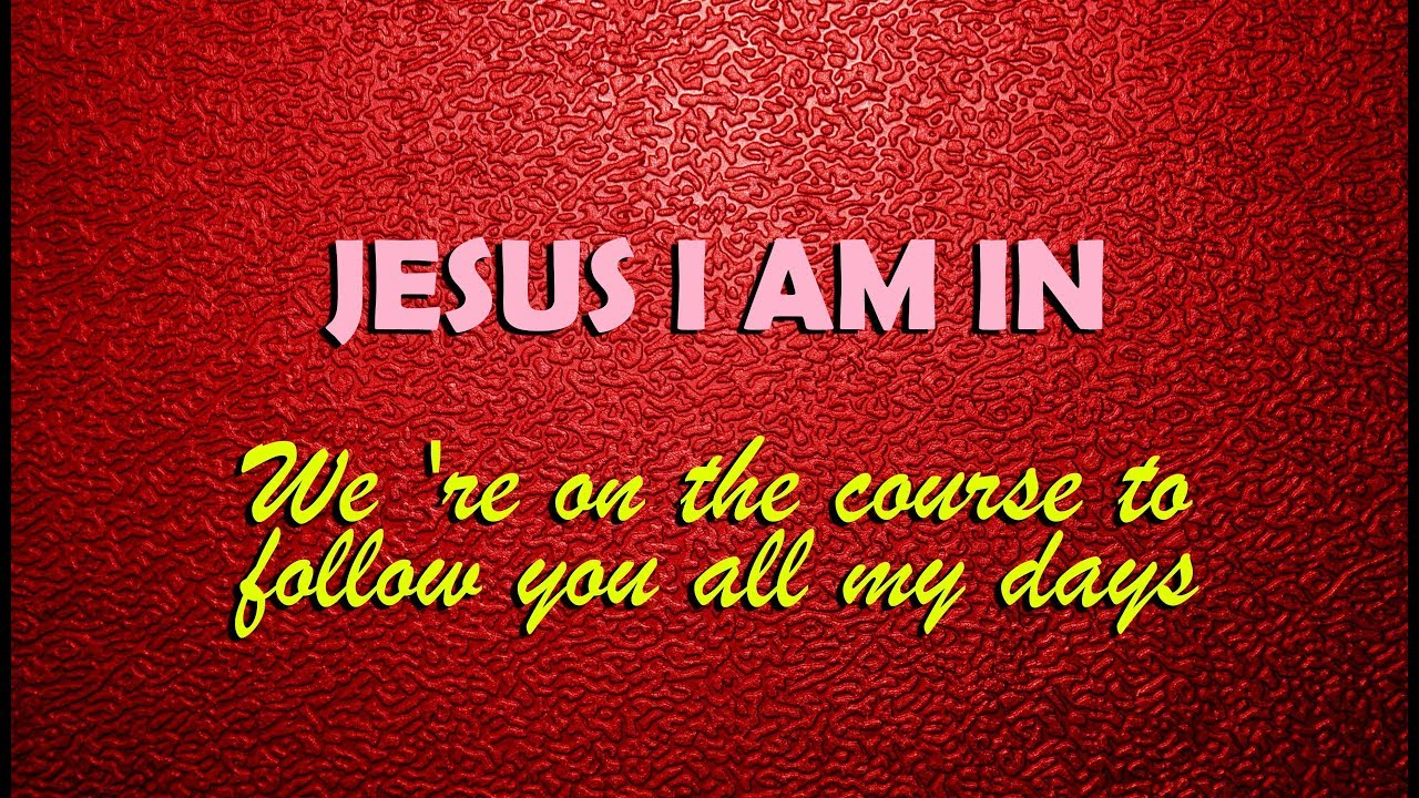 We Are On The Course Jesus I Am In Song With Lyrics