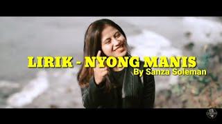 Download lagu LIRIK - NYONG MANIS by SANZA SOLEMAN |