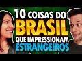 10 COISAS SOBRE O BRASIL QUE IMPRESSIONAM ESTRANGEIROS