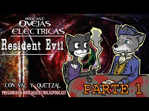 Ovejas Eléctricas - Resident Evil Podcast con VAL (parte 1 de 2)
