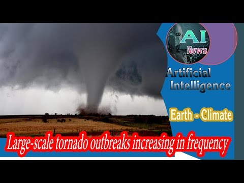 A.i - Large-scale Tornado Outbreaks Increasing in Frequency [News]