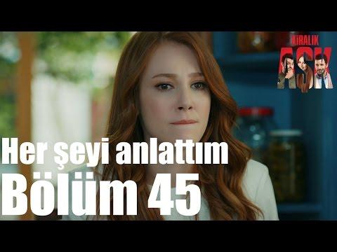 Kiralık Aşk 45. Bölüm - Her Şeyi Anlattım