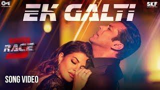 Ek Galti Song Video   Race 3   Salman Khan & Jacqueline   Shivai Vyas   Bollywood Song 2018