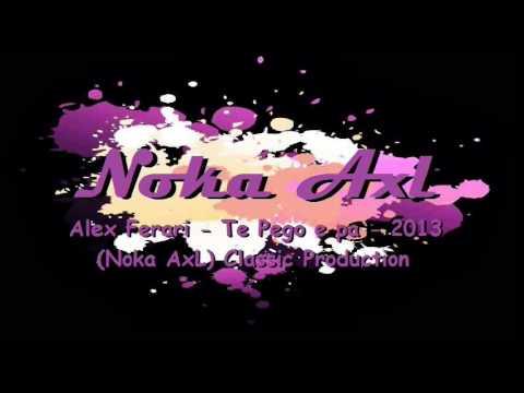 Alex Ferari - Te Pego e pa - 2013 (Noka AxL) Classic Production