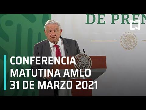 AMLO Conferencia Hoy / 31 de Marzo 2021
