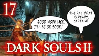 Dark Souls 2 Gameplay - The Fail Boat Arrives! - Walkthrough Part 17