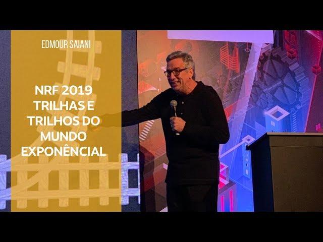 Trilhas e Trilhos do Mundo Exponencial - Pós NRF 2019   Edmour Saiani