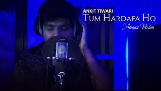 Tum Hardafa Ho | Acoustic Version | Ankit Tiwari | latest live 2018 | Full song
