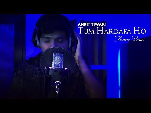 Tum Hardafa Ho   Acoustic Version   Ankit Tiwari   latest live 2018   Full song
