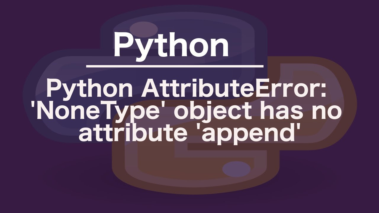 Python AttributeError: 'NoneType' object has no attribute 'append'