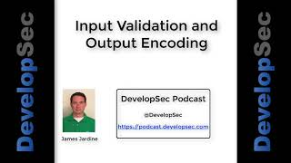 DevelopSec Podcast #14 - Input Validation and Output Encoding