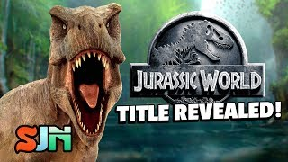 Jurassic World Sequel Title Revealed!